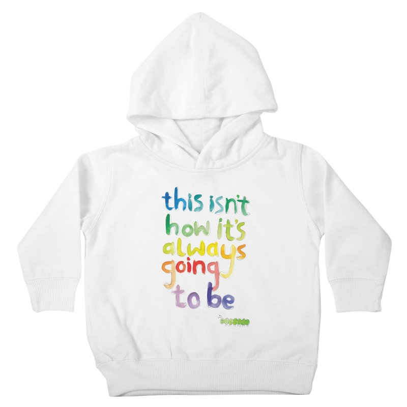 This isn't how it's always going to be Kids Toddler Pullover Hoody by tonteau's Artist Shop