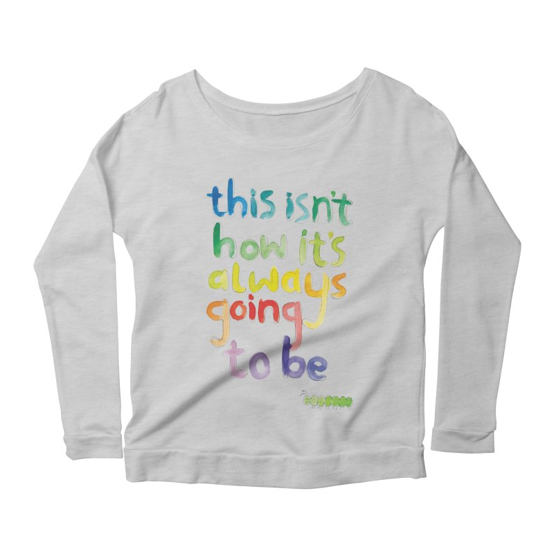 This isn't how it's always going to be Women's Longsleeve Scoopneck  by tonteau's Artist Shop