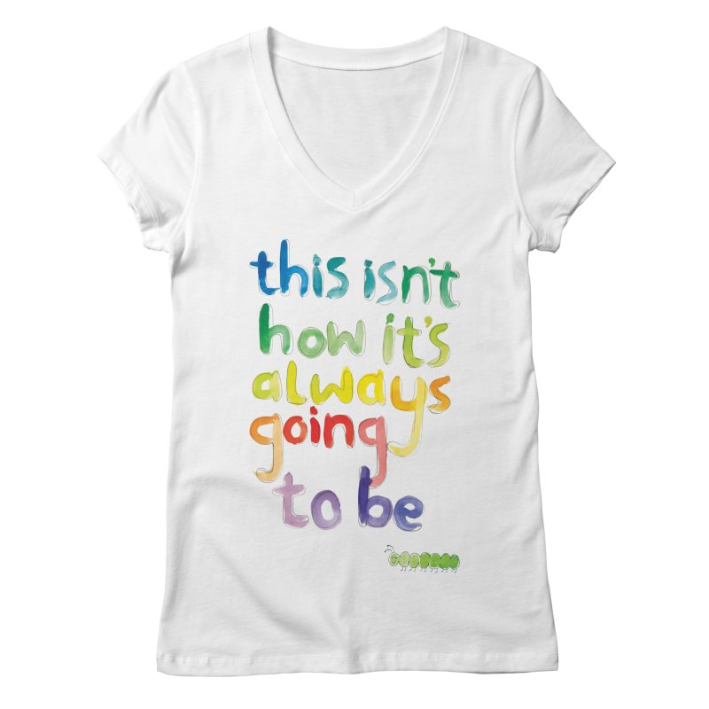 This isn't how it's always going to be Women's V-Neck by tonteau's Artist Shop