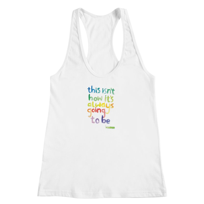 This isn't how it's always going to be Women's Racerback Tank by tonteau's Artist Shop