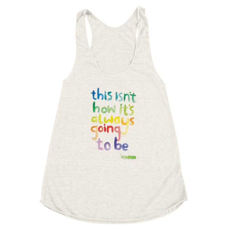 This isn't how it's always going to be Women's Racerback Triblend Tank by tonteau's Artist Shop