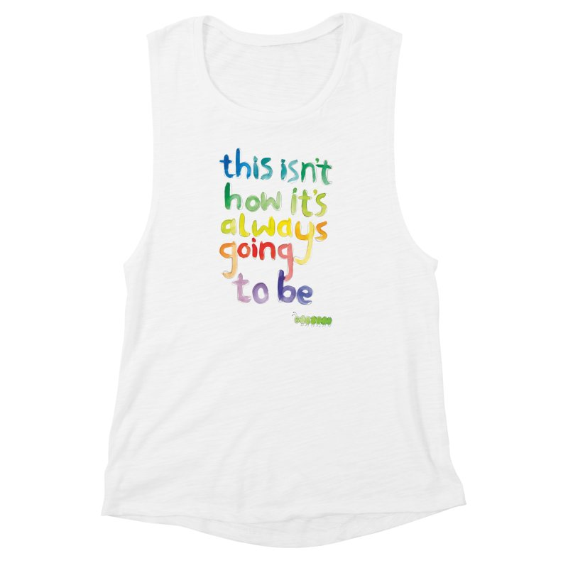 This isn't how it's always going to be Women's Muscle Tank by tonteau's Artist Shop