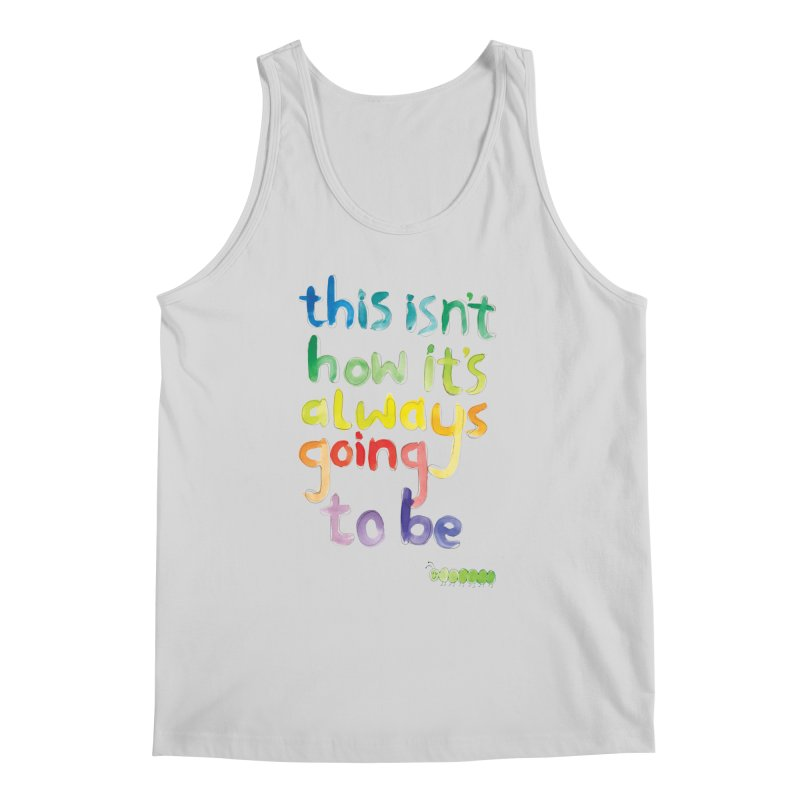 This isn't how it's always going to be Men's Regular Tank by tonteau's Artist Shop