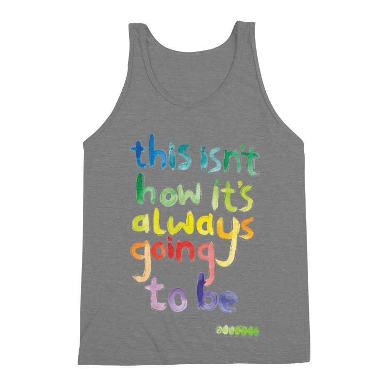 This isn't how it's always going to be Men's Triblend Tank by tonteau's Artist Shop
