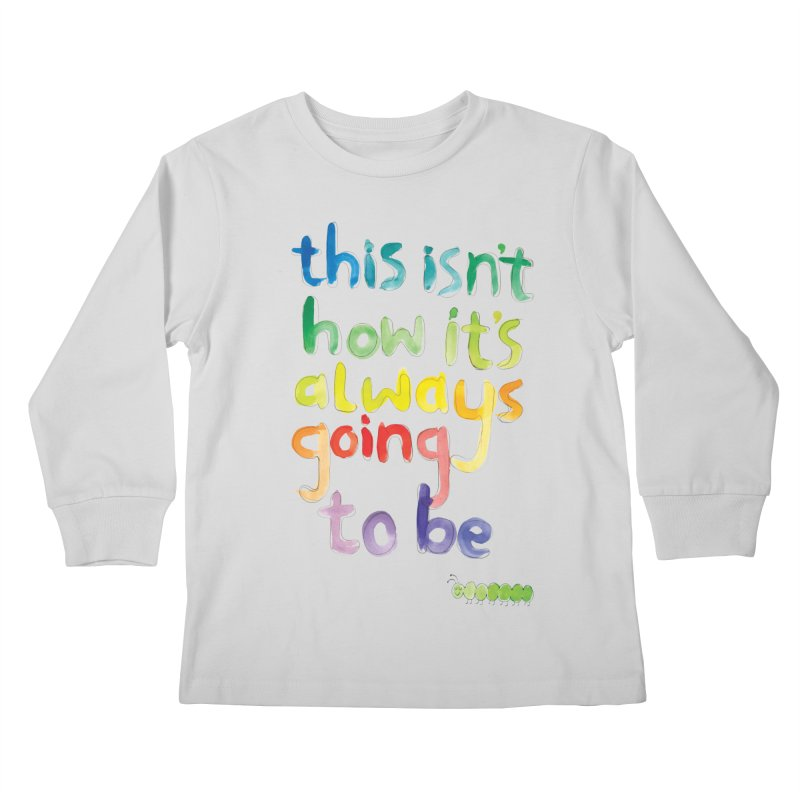This isn't how it's always going to be Kids Longsleeve T-Shirt by tonteau's Artist Shop
