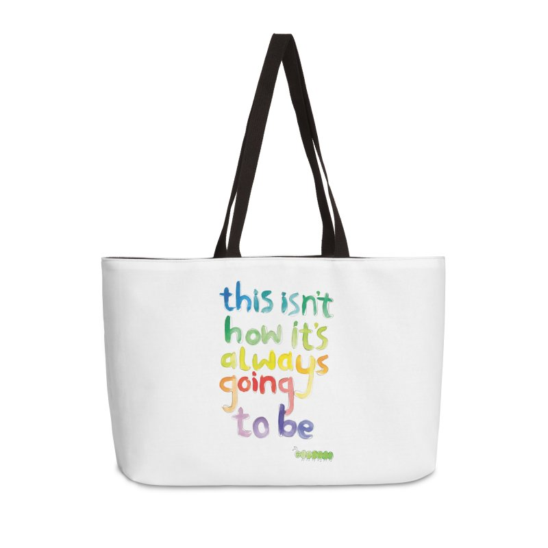 This isn't how it's always going to be Accessories Weekender Bag Bag by tonteau's Artist Shop