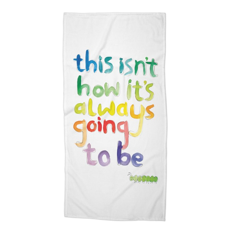 This isn't how it's always going to be Accessories Beach Towel by tonteau's Artist Shop