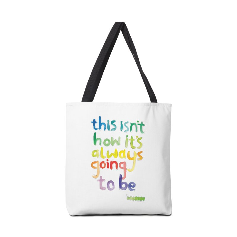 This isn't how it's always going to be Accessories Bag by tonteau's Artist Shop