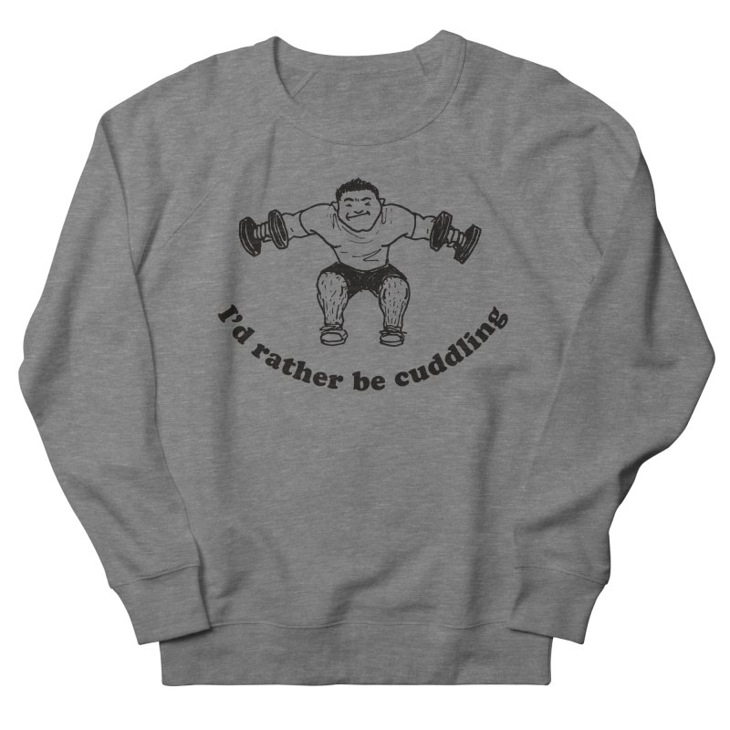I'd Rather Be Cuddling workout shirt (black ink) Men's French Terry Sweatshirt by Tony Breed T-Shirt Designs