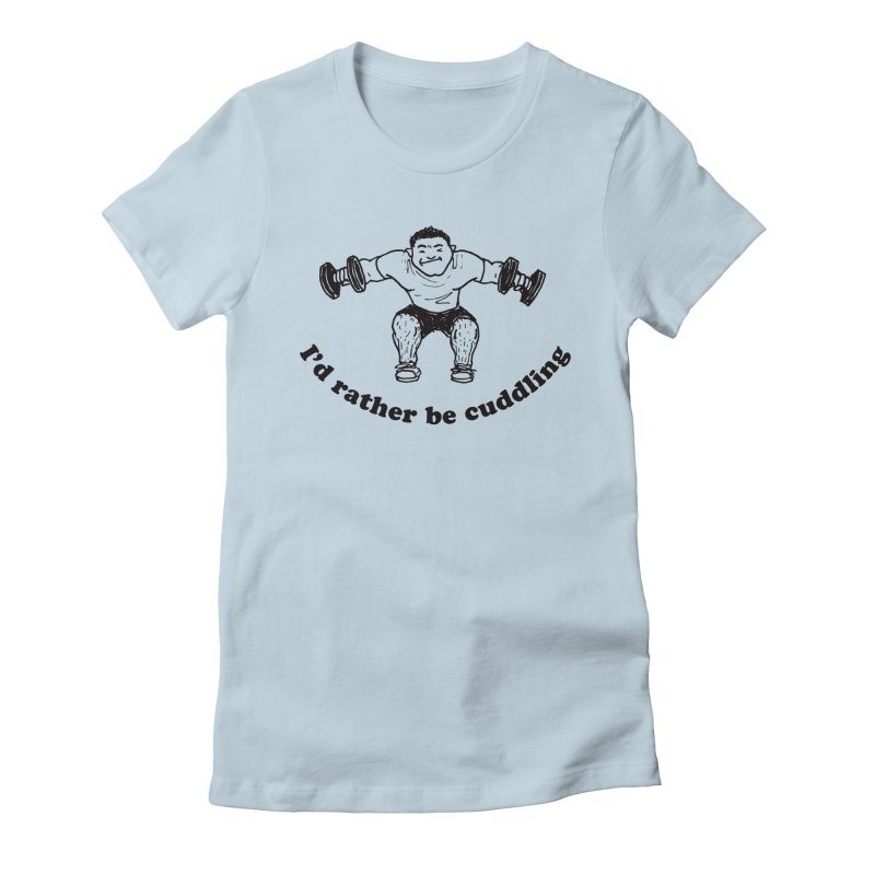 I'd Rather Be Cuddling workout shirt (black ink) Women's T-Shirt by Tony Breed T-Shirt Designs