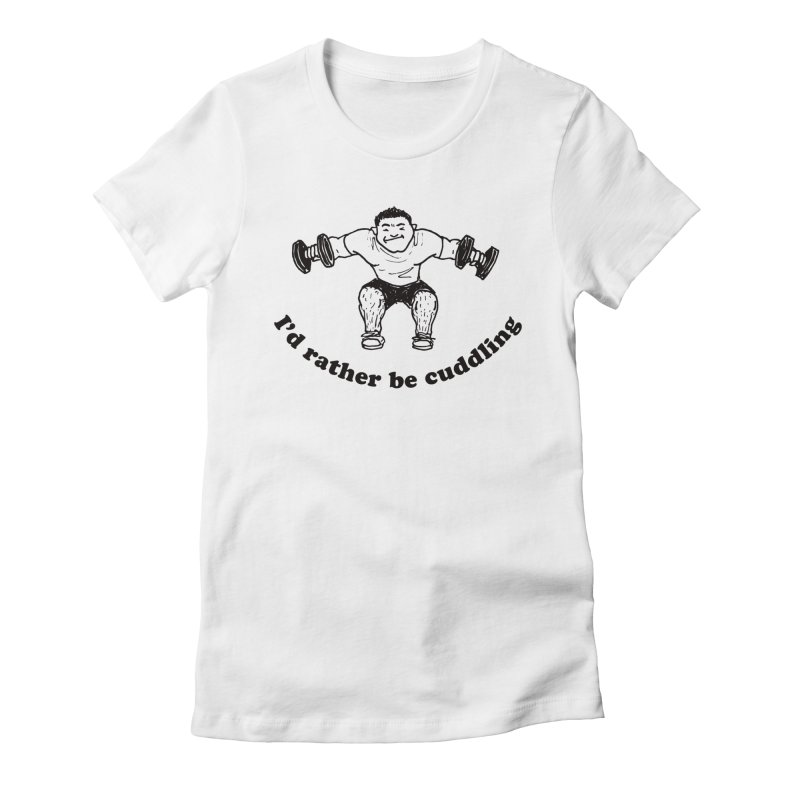 I'd Rather Be Cuddling workout shirt (black ink) Women's Fitted T-Shirt by Tony Breed T-Shirt Designs