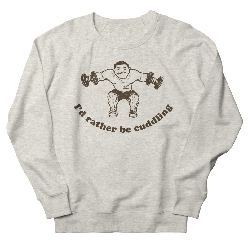 I'd Rather Be Cuddling workout shirt (brown ink) Men's French Terry Sweatshirt by Tony Breed T-Shirt Designs