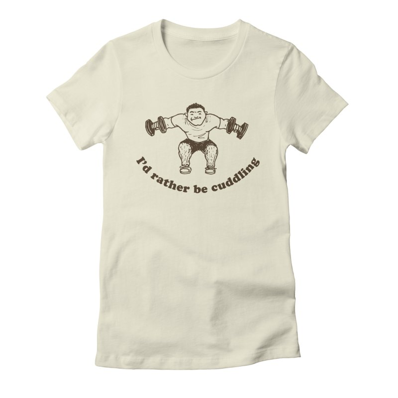 I'd Rather Be Cuddling workout shirt (brown ink) Women's Fitted T-Shirt by Tony Breed T-Shirt Designs
