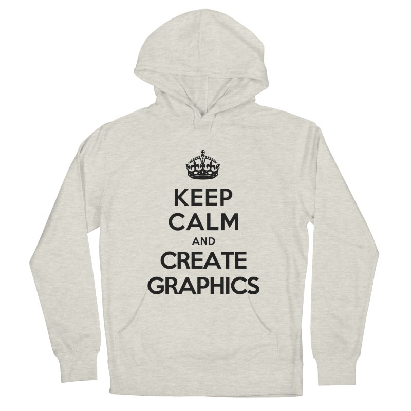 Keep Calm and Create Graphics Women's Pullover Hoody by tonydesign's Artist Shop