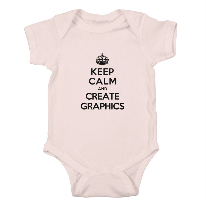 Keep Calm and Create Graphics Kids Baby Bodysuit by tonydesign's Artist Shop