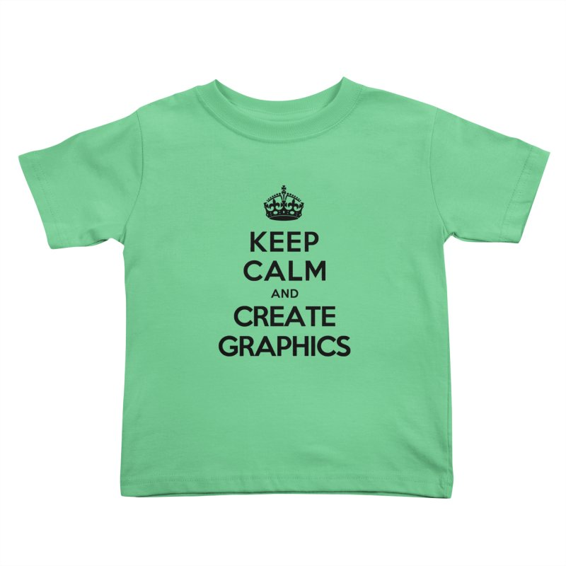 Keep Calm and Create Graphics Kids Toddler T-Shirt by tonydesign's Artist Shop