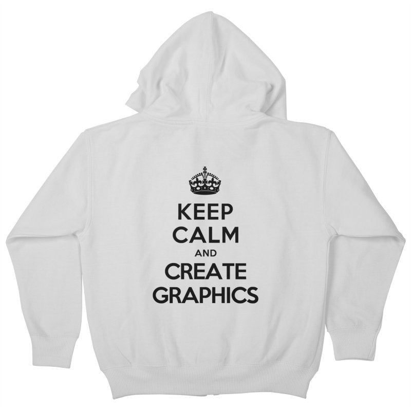 Keep Calm and Create Graphics Kids Zip-Up Hoody by tonydesign's Artist Shop