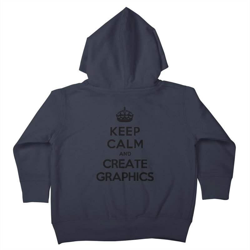 Keep Calm and Create Graphics Kids Toddler Zip-Up Hoody by tonydesign's Artist Shop