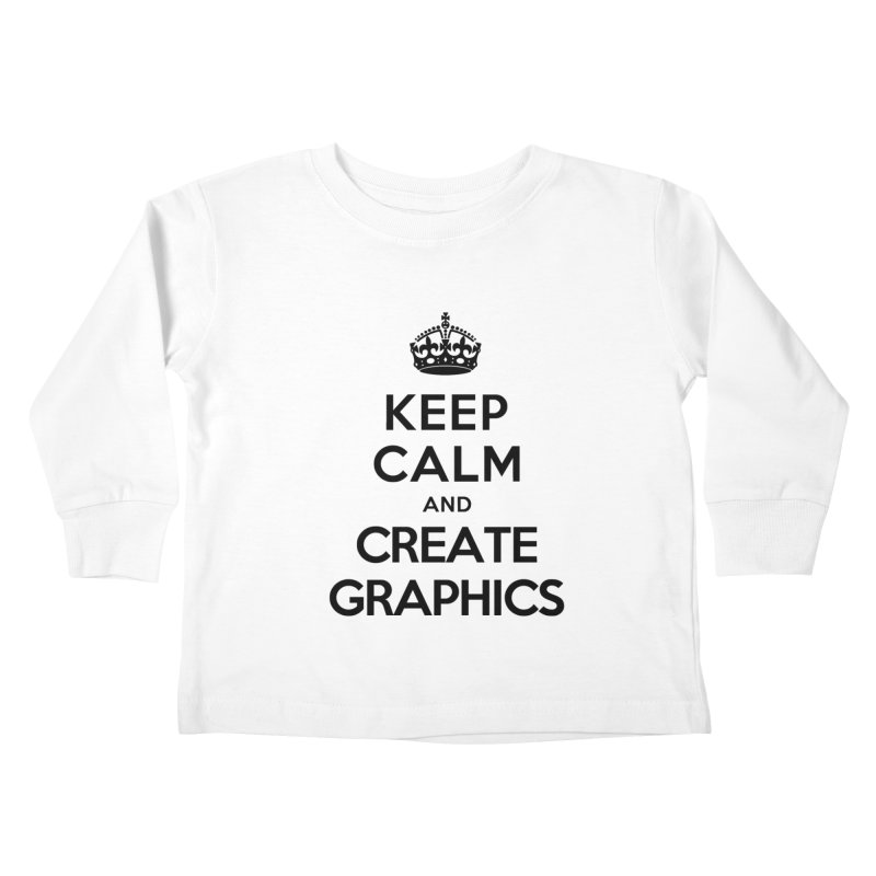 Keep Calm and Create Graphics Kids Toddler Longsleeve T-Shirt by tonydesign's Artist Shop