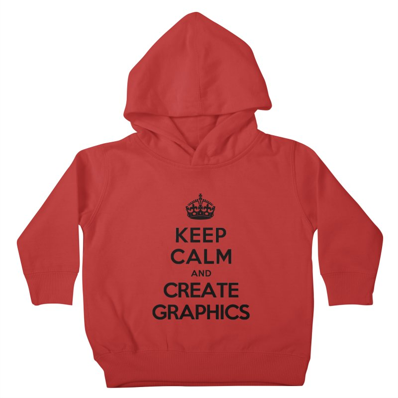 Keep Calm and Create Graphics Kids Toddler Pullover Hoody by tonydesign's Artist Shop