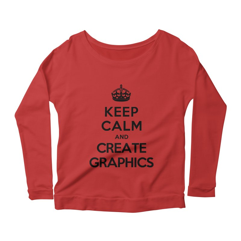 Keep Calm and Create Graphics Women's Longsleeve Scoopneck  by tonydesign's Artist Shop