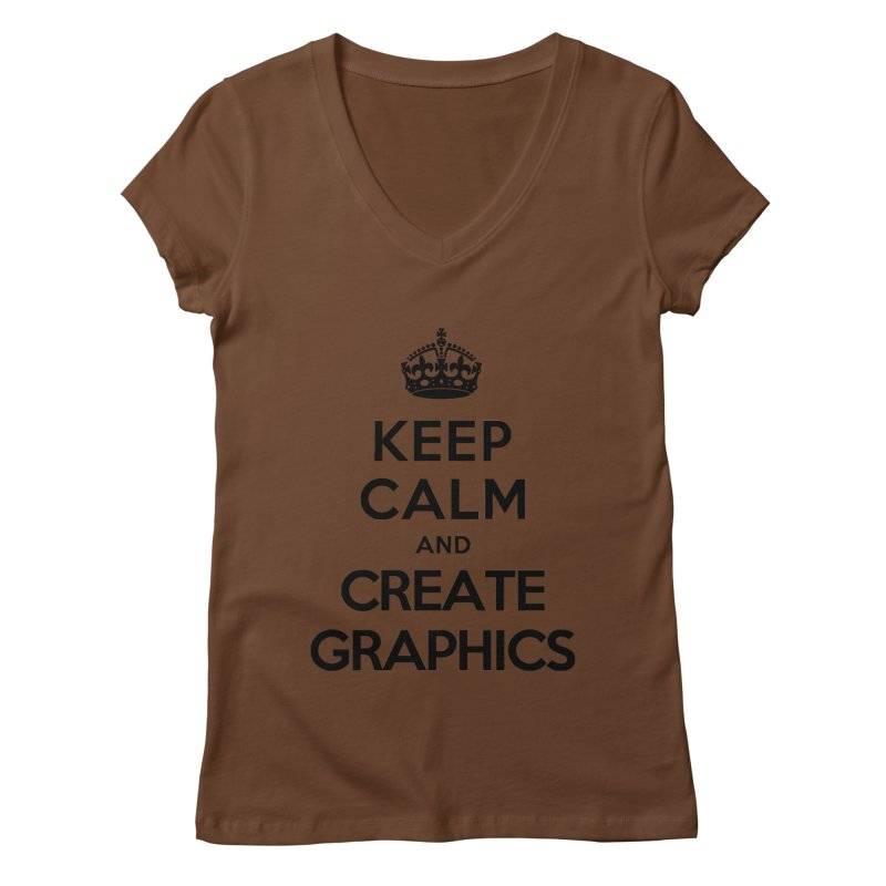Keep Calm and Create Graphics Women's V-Neck by tonydesign's Artist Shop