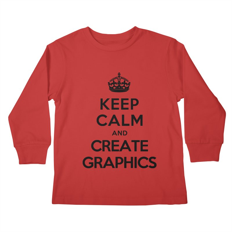 Keep Calm and Create Graphics Kids Longsleeve T-Shirt by tonydesign's Artist Shop