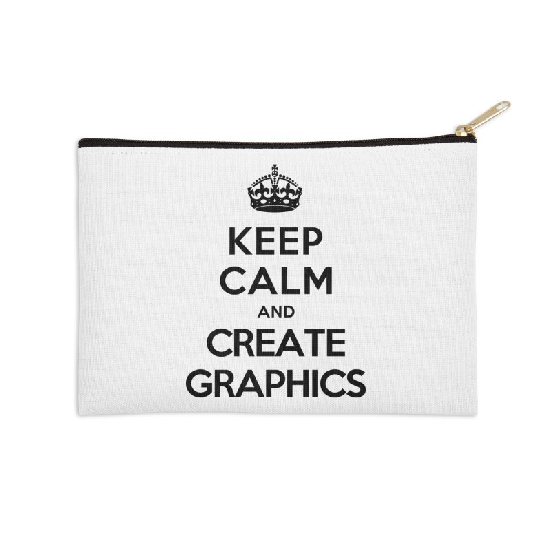 Keep Calm and Create Graphics Accessories Zip Pouch by tonydesign's Artist Shop