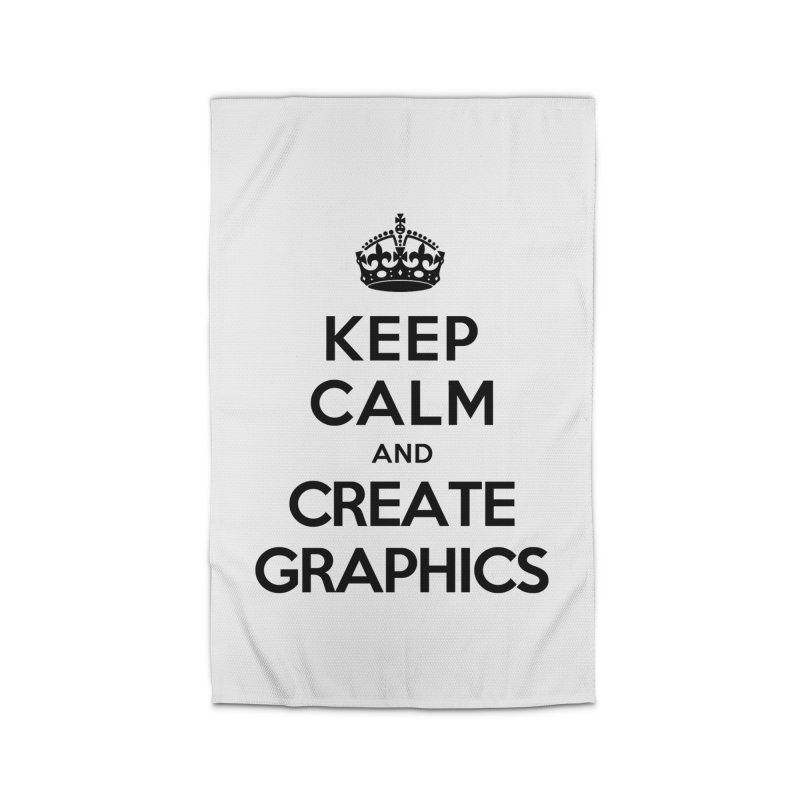 Keep Calm and Create Graphics Home Rug by tonydesign's Artist Shop