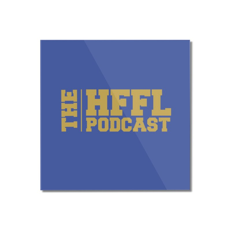 The HFFL Podcast Home Mounted Acrylic Print by tonynorgaard's Artist Shop