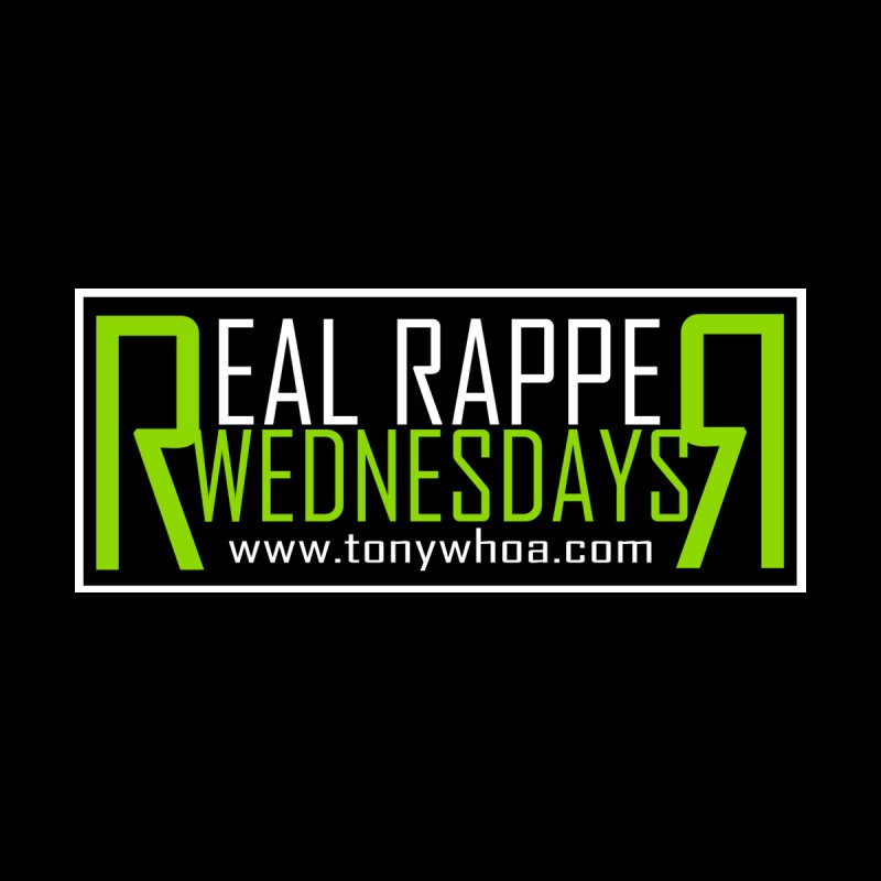 Real Rapper Wednesdays by TonyWHOA! Artist Shop