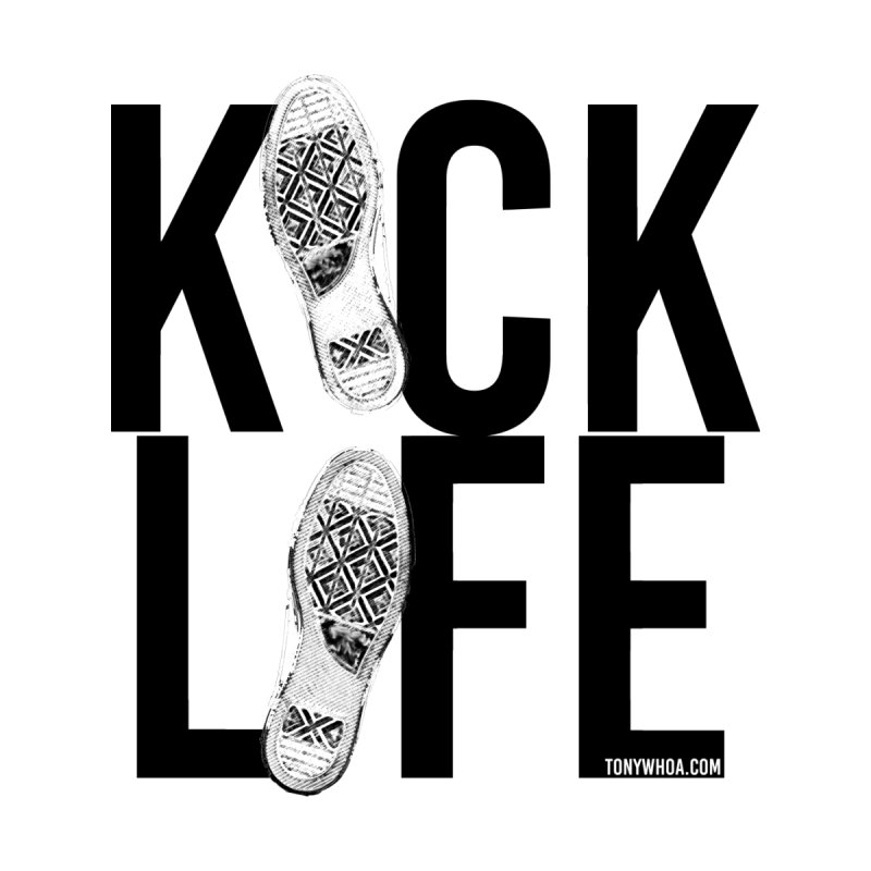 Kick Life None  by TonyWHOA! Artist Shop