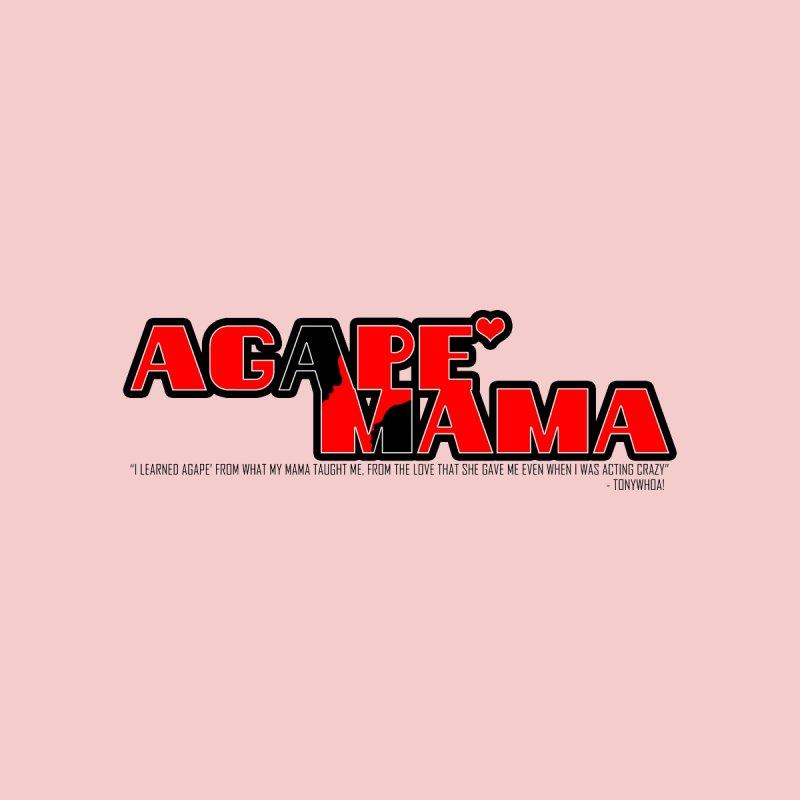 Agape' Mama by TonyWHOA! Artist Shop
