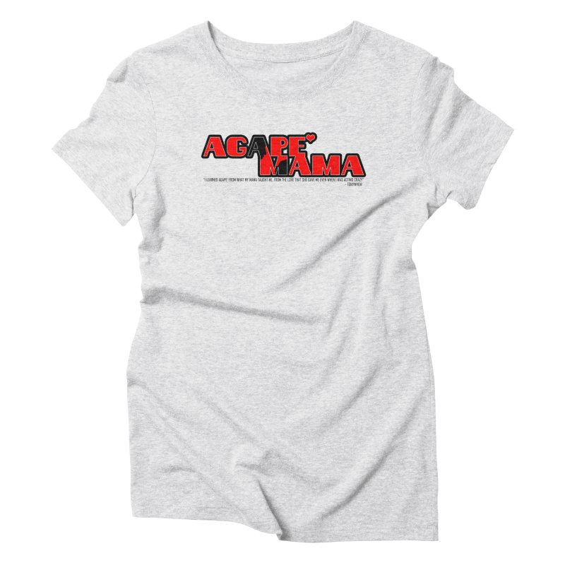 Agape' Mama Women's Triblend T-Shirt by TonyWHOA! Artist Shop