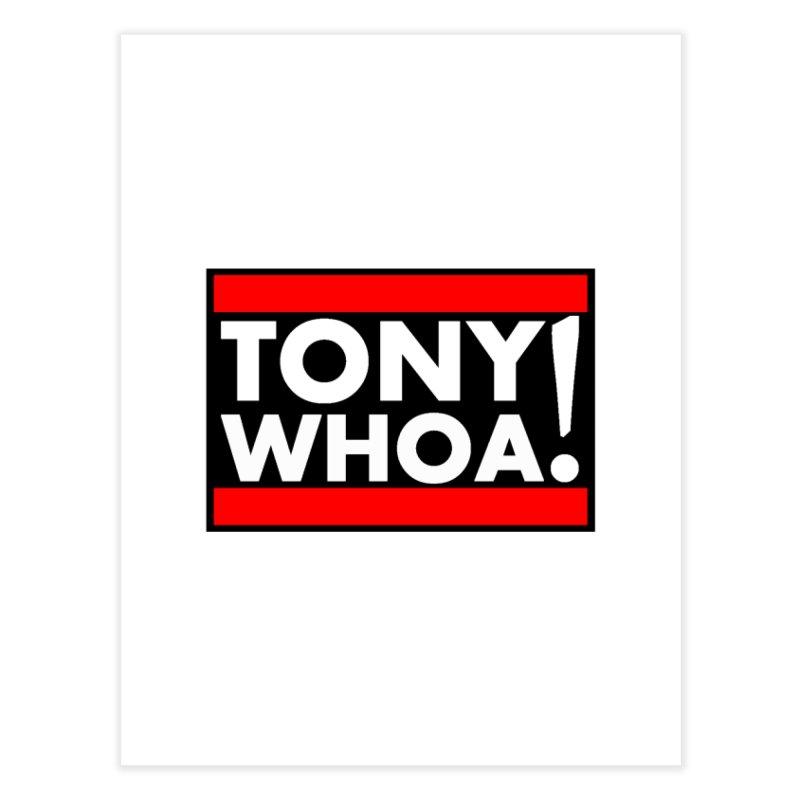 I Support TonyWHOA! Home Fine Art Print by TonyWHOA!