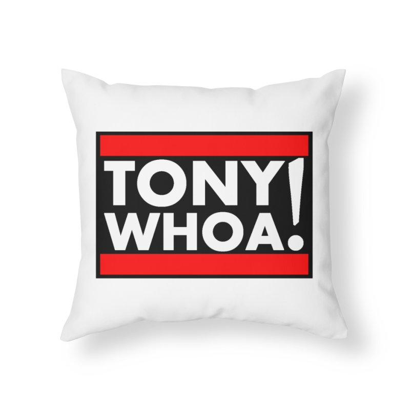 I Support TonyWHOA! Home Throw Pillow by TonyWHOA!