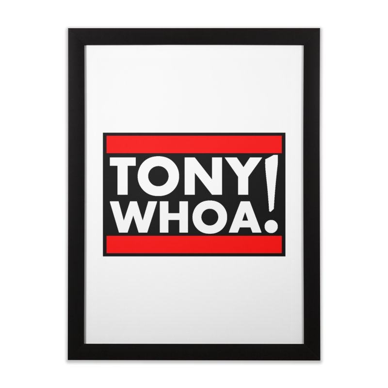 I Support TonyWHOA! Home Framed Fine Art Print by TonyWHOA!