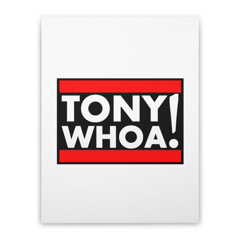 I Support TonyWHOA! Home Stretched Canvas by TonyWHOA!