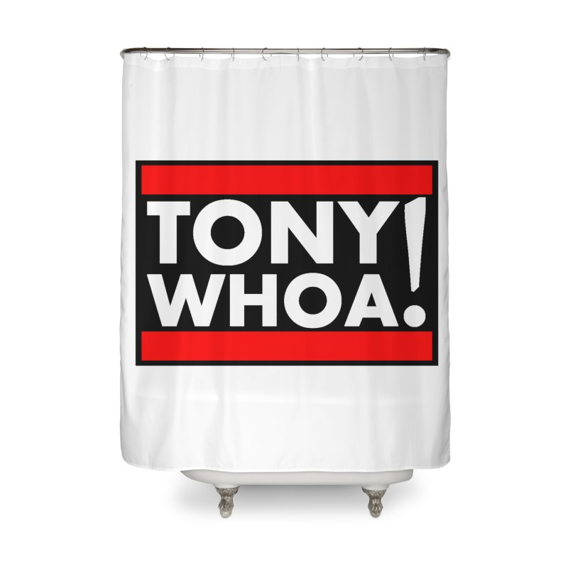 I Support TonyWHOA! Home Shower Curtain by TonyWHOA!