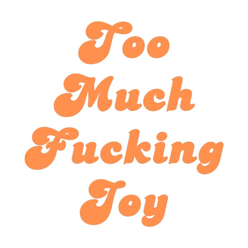Too Much Effing Joy Men's T-Shirt by toomuchjoy's Artist Shop