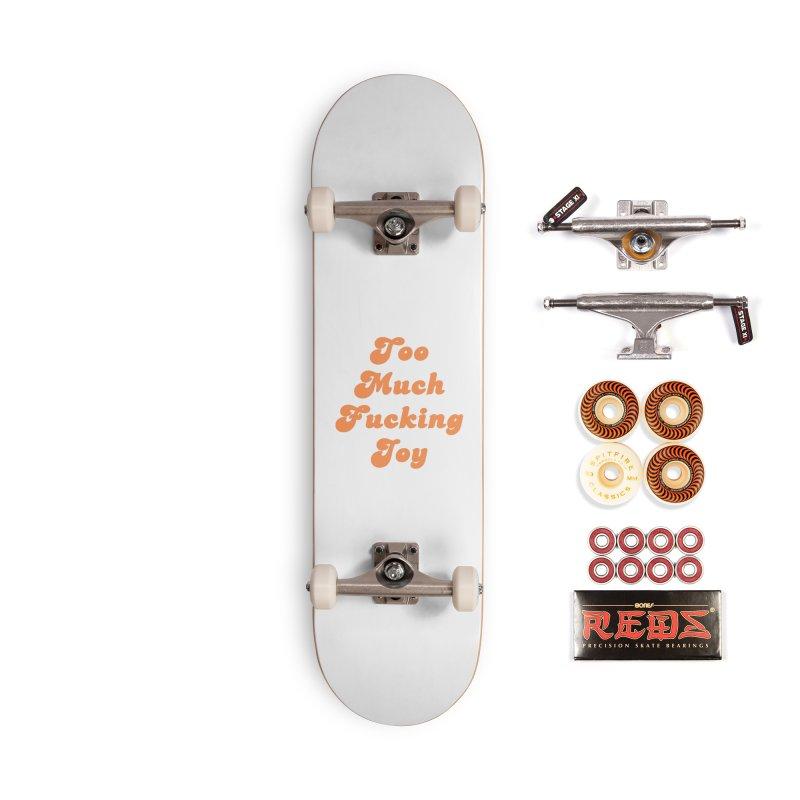 Too Much Effing Joy Accessories Skateboard by toomuchjoy's Artist Shop