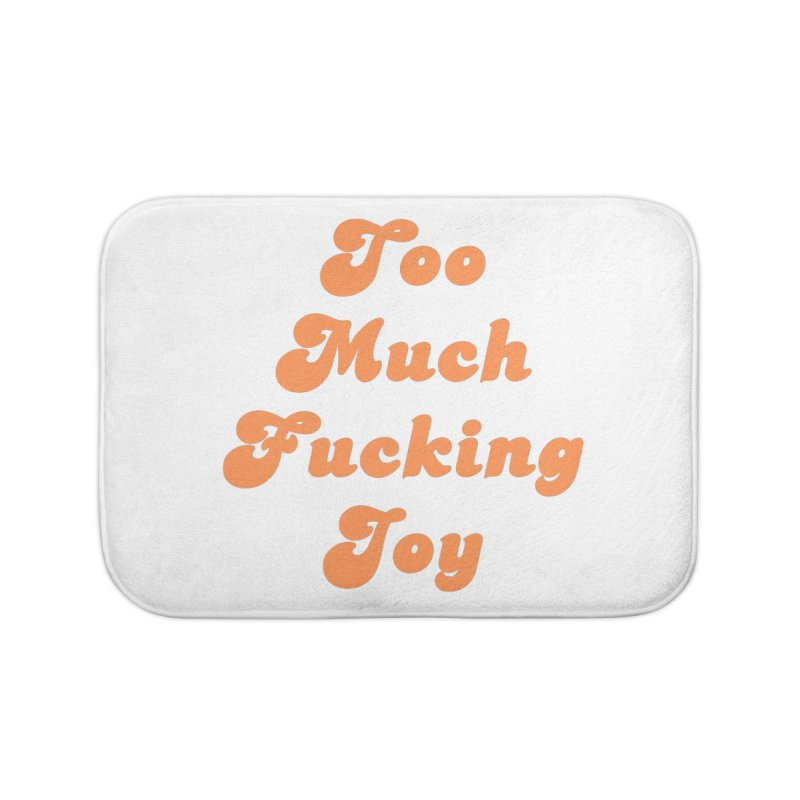 Too Much Effing Joy Home Bath Mat by toomuchjoy's Artist Shop