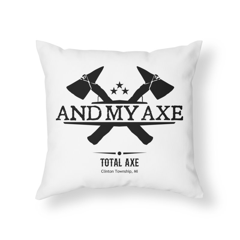 And My Axe Home Throw Pillow by Total Axe Throwing Online Shop