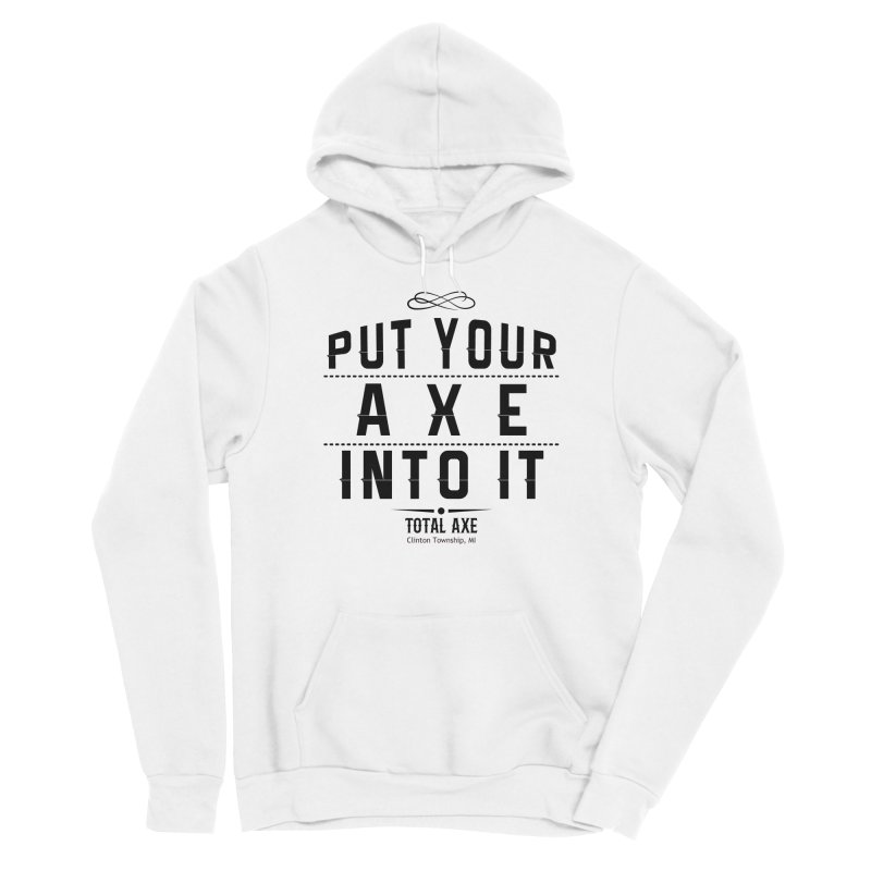 Put Your Axe Into It Women's Pullover Hoody by Total Axe Throwing Online Shop