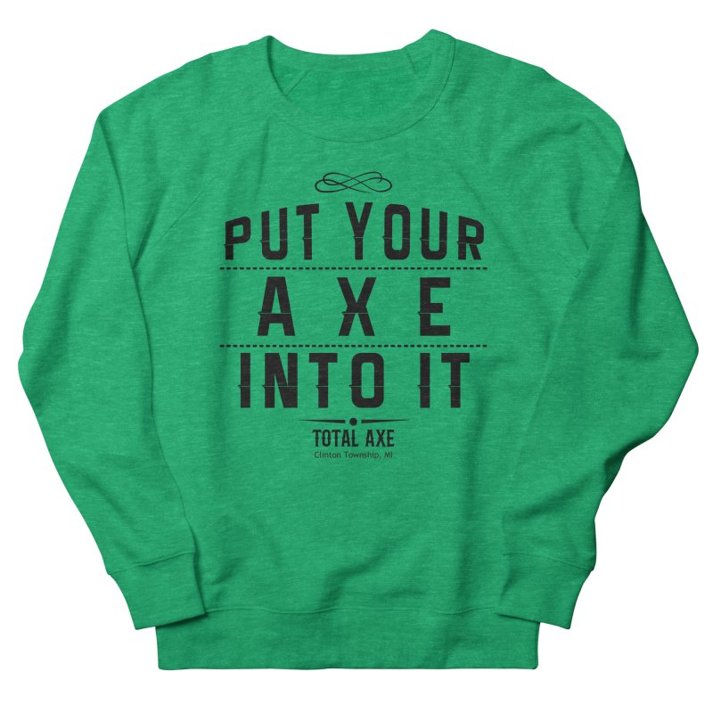 Put Your Axe Into It Women's Sweatshirt by Total Axe Throwing Online Shop