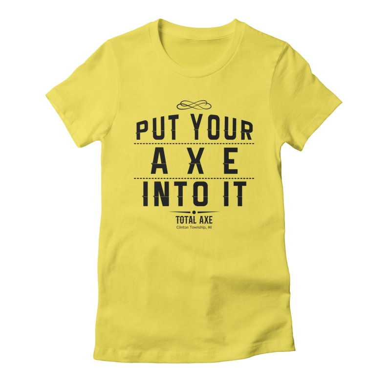 Put Your Axe Into It Women's T-Shirt by Total Axe Throwing Online Shop