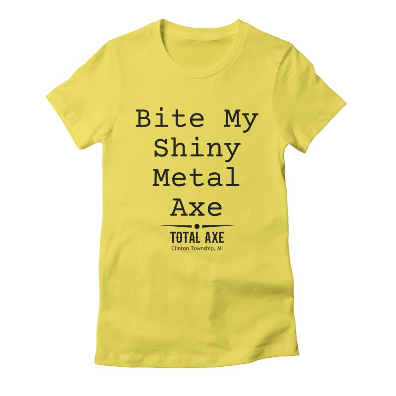 Bite My Shiny Metal Axe Women's T-Shirt by Total Axe Throwing Online Shop