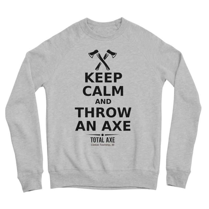 Keep Calm and Throw an Axe Men's Sweatshirt by Total Axe Throwing Online Shop