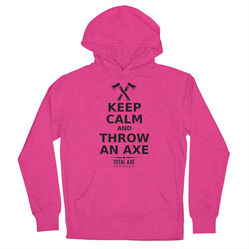Keep Calm and Throw an Axe Women's Pullover Hoody by Total Axe Throwing Online Shop