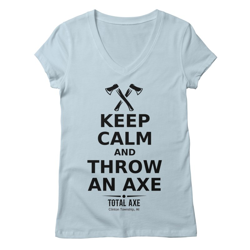 Keep Calm and Throw an Axe Women's V-Neck by Total Axe Throwing Online Shop